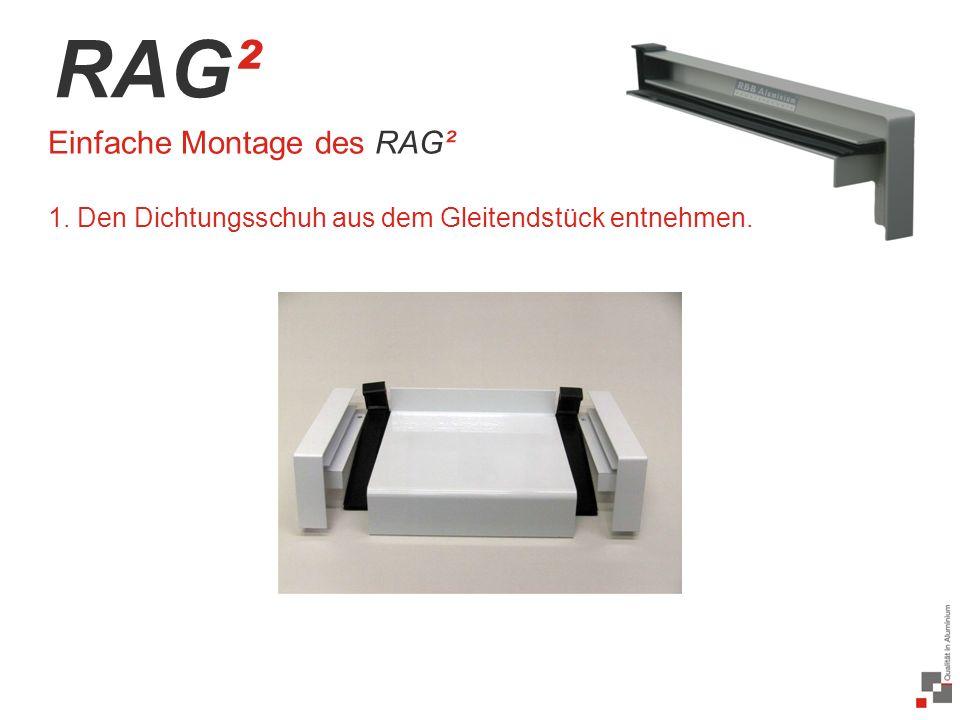 34 / 20 RAG² Einfache Montage des RAG² 1. Den Dichtungsschuh aus dem Gleitendstück entnehmen.