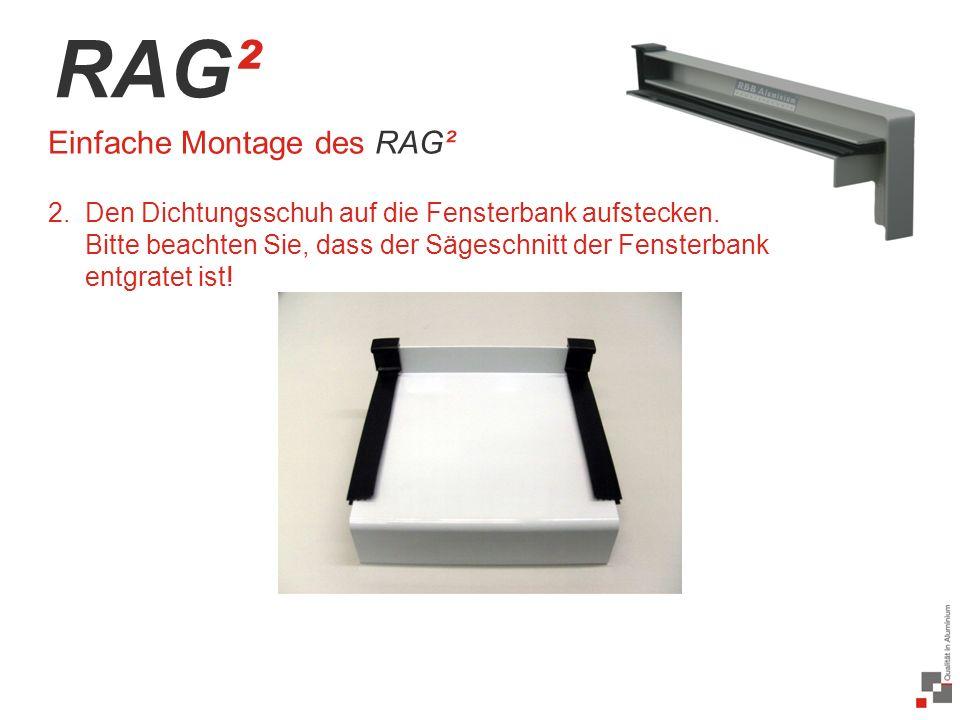 35 / 20 RAG² Einfache Montage des RAG² 2.Den Dichtungsschuh auf die Fensterbank aufstecken.