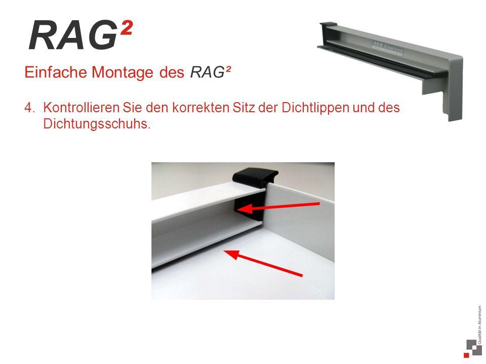 37 / 20 RAG² Einfache Montage des RAG² 4.Kontrollieren Sie den korrekten Sitz der Dichtlippen und des Dichtungsschuhs.