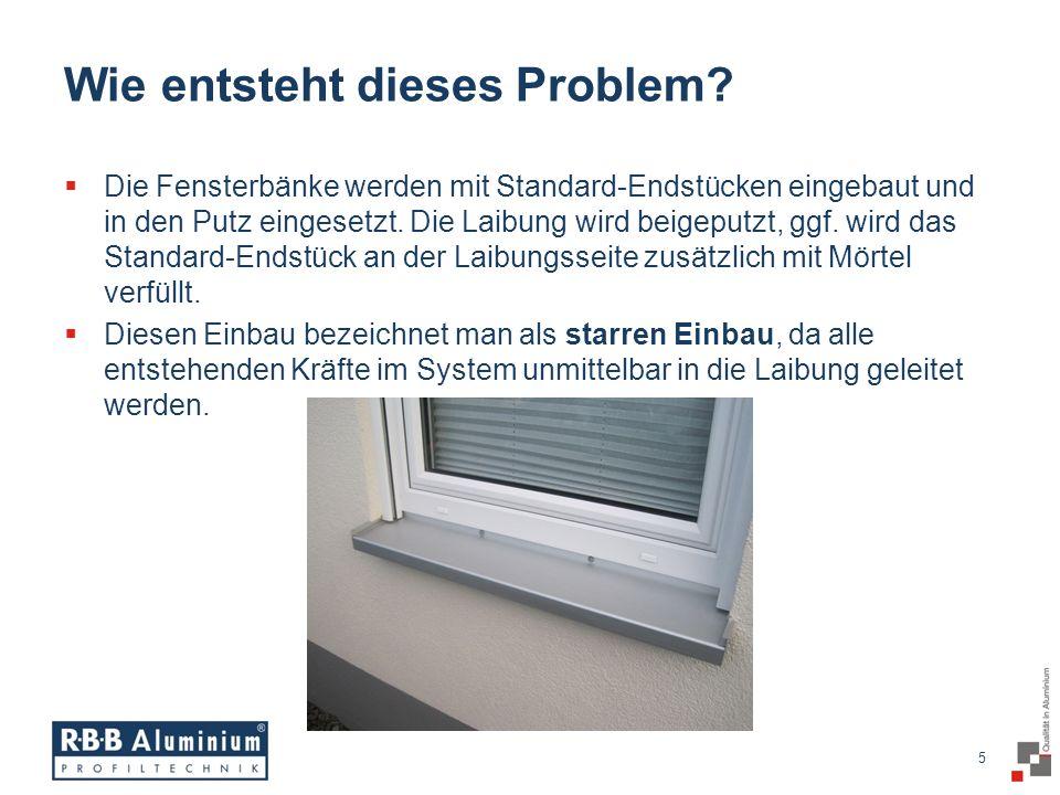 6 / 20 6 Fester Einbau gegen die Laibung Fensterbänke aus Aluminium unterliegen wie alle anderen Materialien aus Metall einer Wärmeausdehnung.