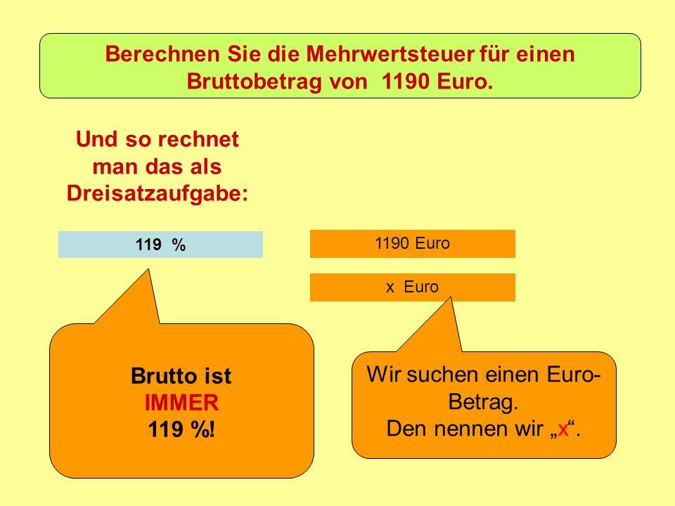 1190 Euro Und so rechnet man das als Dreisatzaufgabe: 119 % Brutto ist IMMER 119 %.