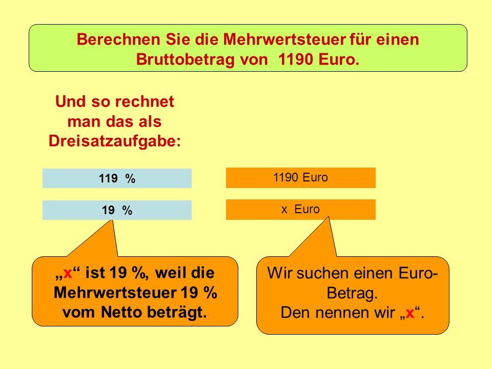 1190 Euro Und so rechnet man das als Dreisatzaufgabe: 119 % x ist 19 %, weil die Mehrwertsteuer 19 % vom Netto beträgt.