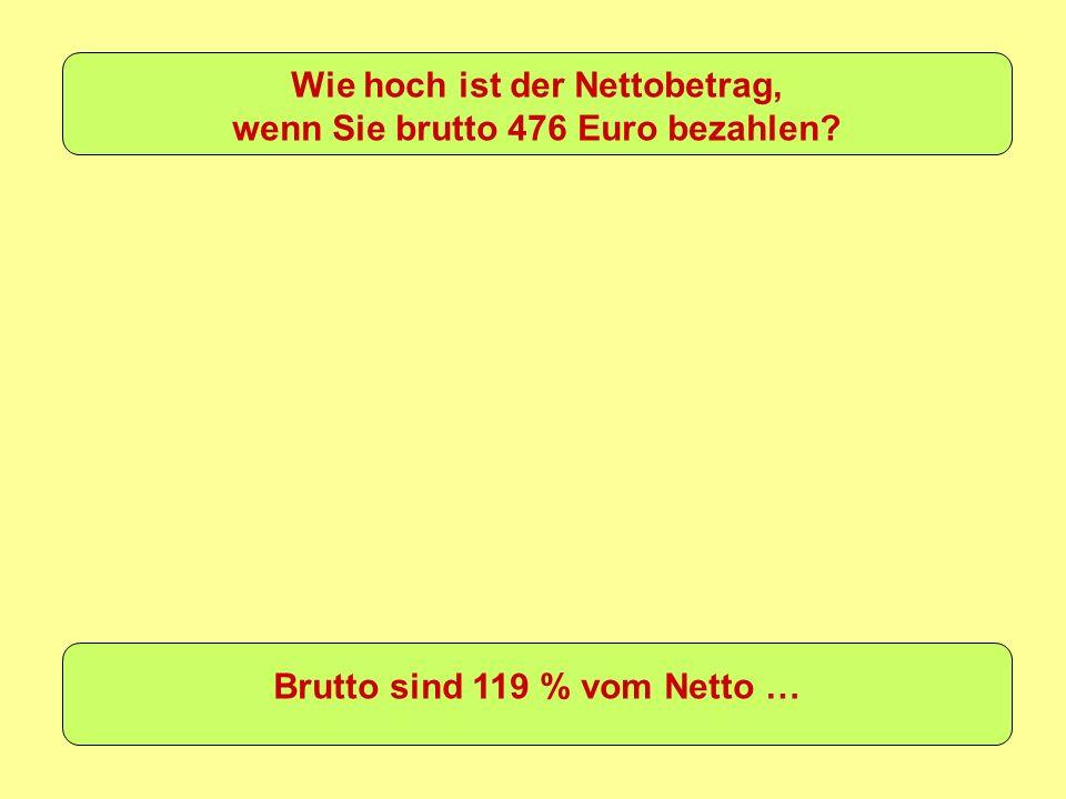 Wie hoch ist der Nettobetrag, wenn Sie brutto 476 Euro bezahlen? Brutto sind 119 % vom Netto …