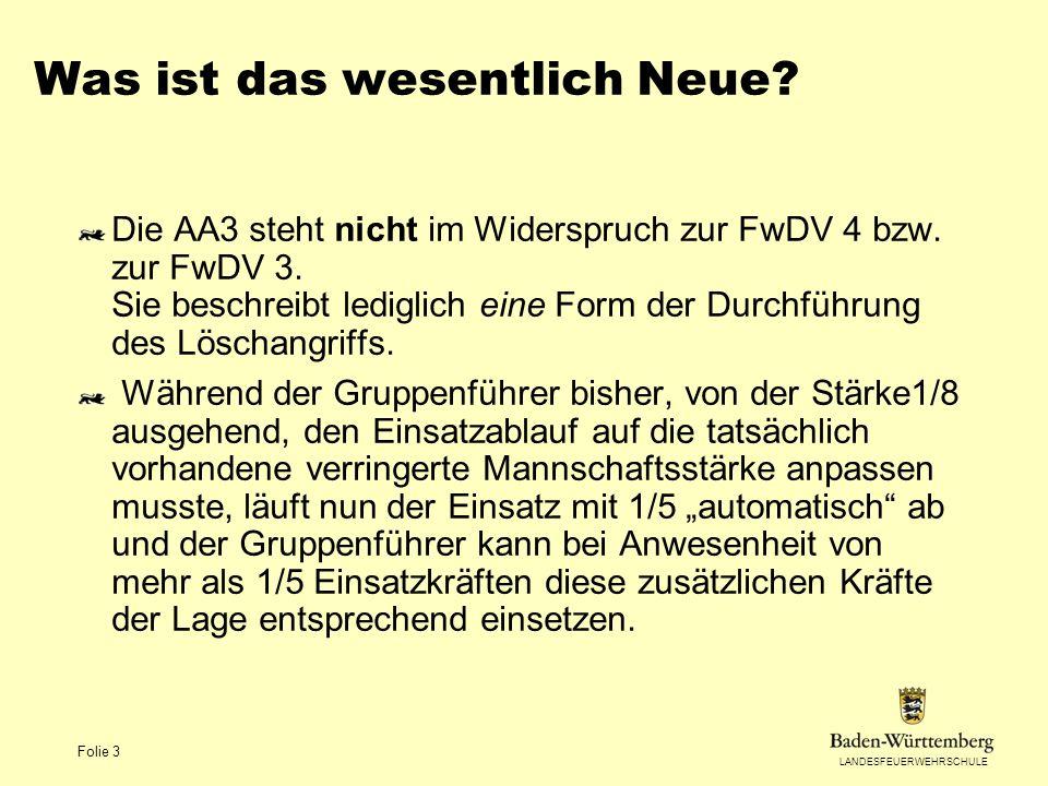 LANDESFEUERWEHRSCHULE Folie 3 Was ist das wesentlich Neue? Die AA3 steht nicht im Widerspruch zur FwDV 4 bzw. zur FwDV 3. Sie beschreibt lediglich ein