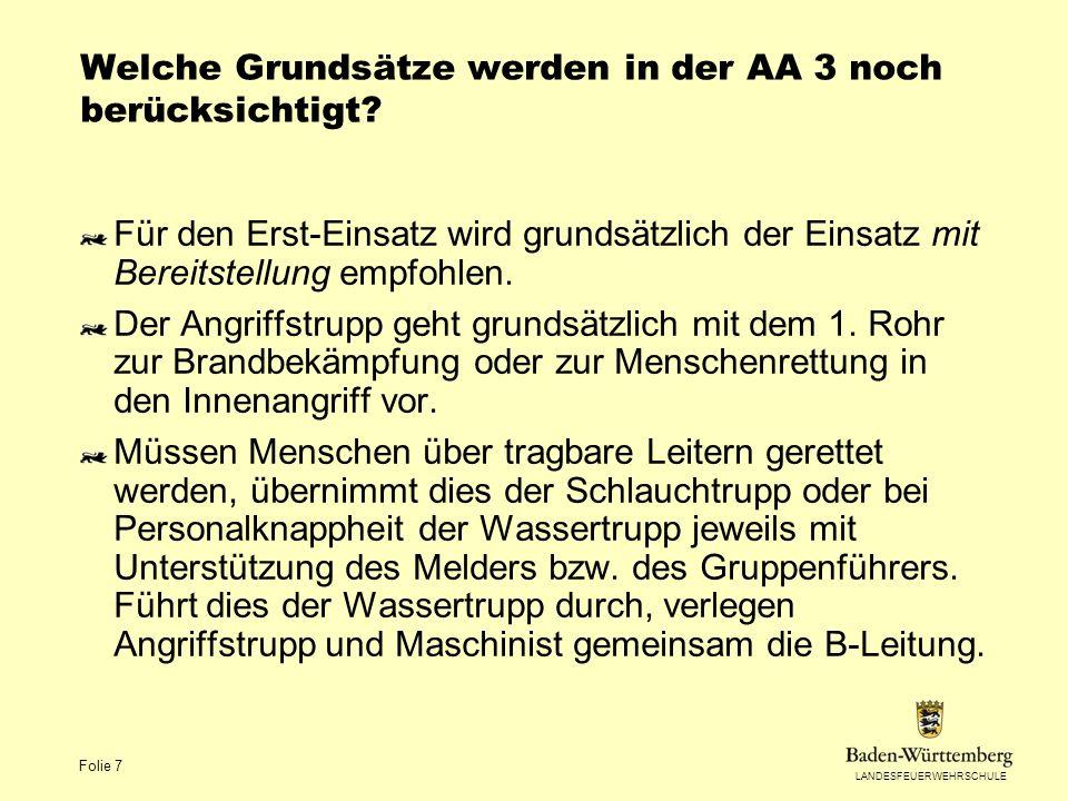 LANDESFEUERWEHRSCHULE Folie 7 Welche Grundsätze werden in der AA 3 noch berücksichtigt? Für den Erst-Einsatz wird grundsätzlich der Einsatz mit Bereit