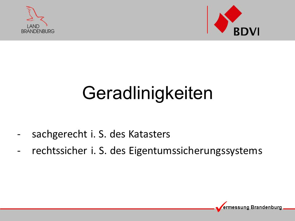 ermessung Brandenburg Problemstellungen in der Praxis: 1.Bestehende Grenzen: Grenzzeichen werden vorgefunden und befinden sich innerhalb der Toleranzen in der Geraden.