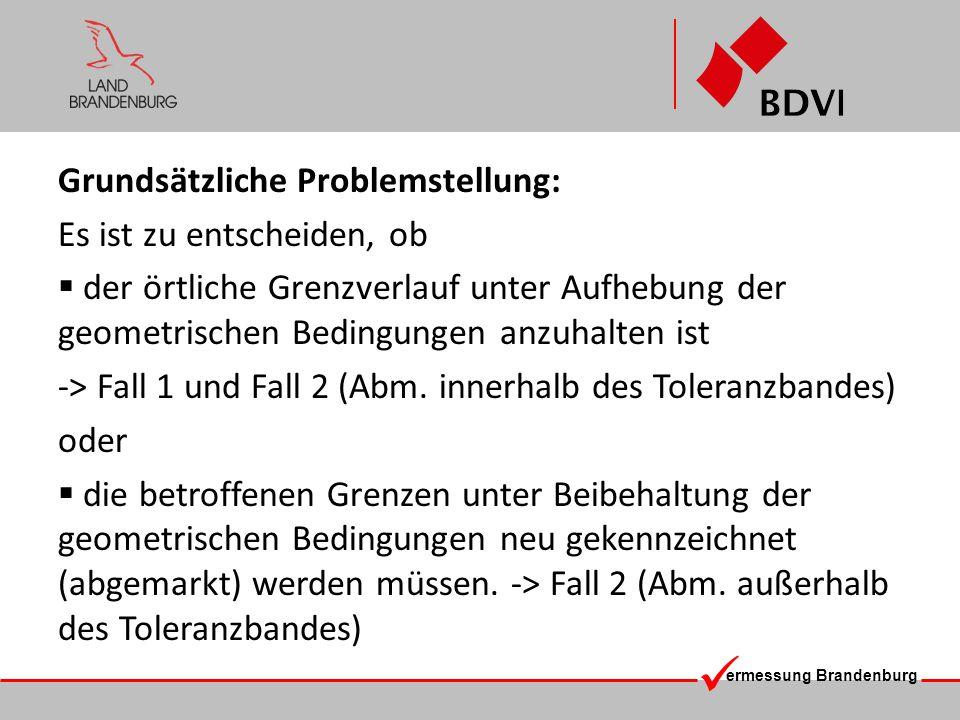 ermessung Brandenburg Grundsätzliche Problemstellung: Es ist zu entscheiden, ob der örtliche Grenzverlauf unter Aufhebung der geometrischen Bedingunge