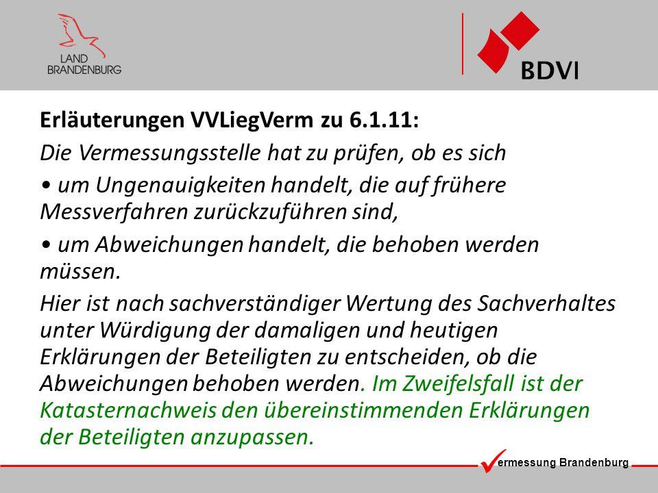 ermessung Brandenburg Erläuterungen VVLiegVerm zu 6.1.11: Die Vermessungsstelle hat zu prüfen, ob es sich um Ungenauigkeiten handelt, die auf frühere