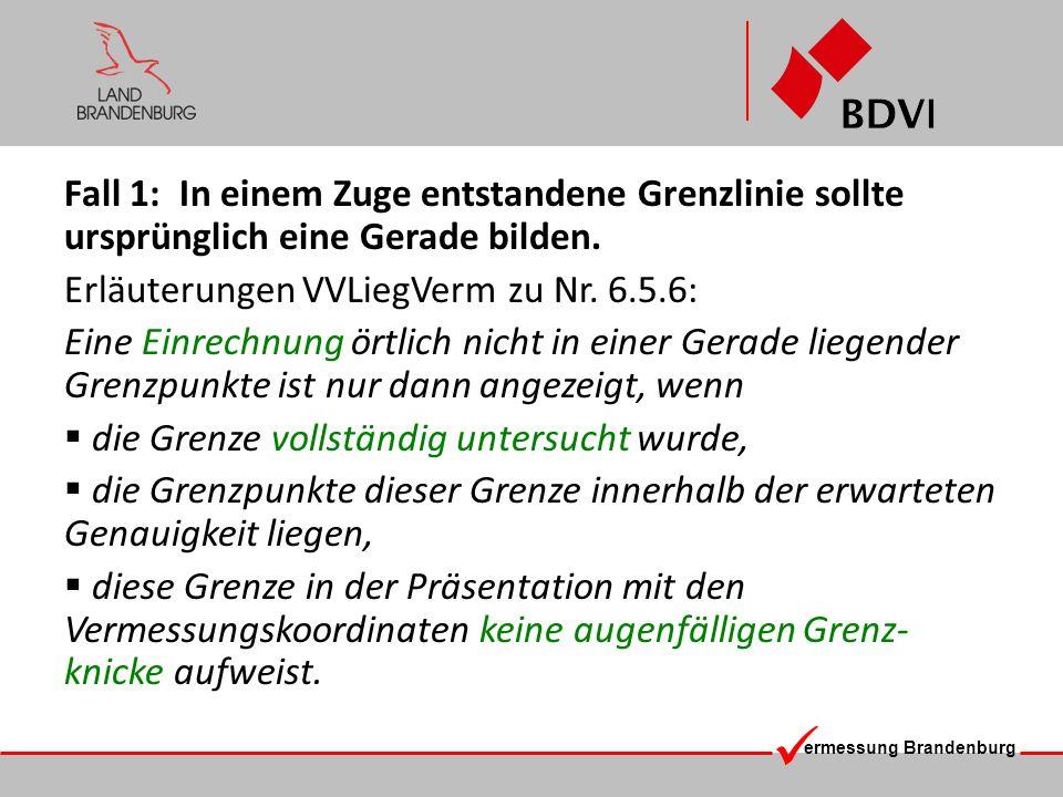 ermessung Brandenburg Fall 1: In einem Zuge entstandene Grenzlinie sollte ursprünglich eine Gerade bilden. Erläuterungen VVLiegVerm zu Nr. 6.5.6: Eine