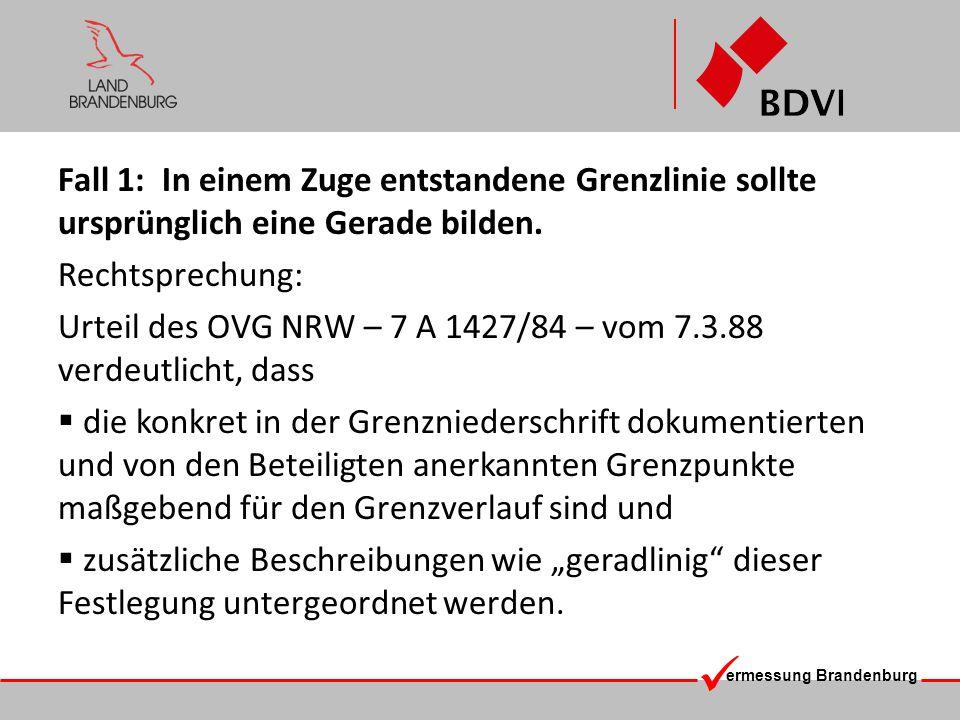 ermessung Brandenburg Fall 1: In einem Zuge entstandene Grenzlinie sollte ursprünglich eine Gerade bilden. Rechtsprechung: Urteil des OVG NRW – 7 A 14