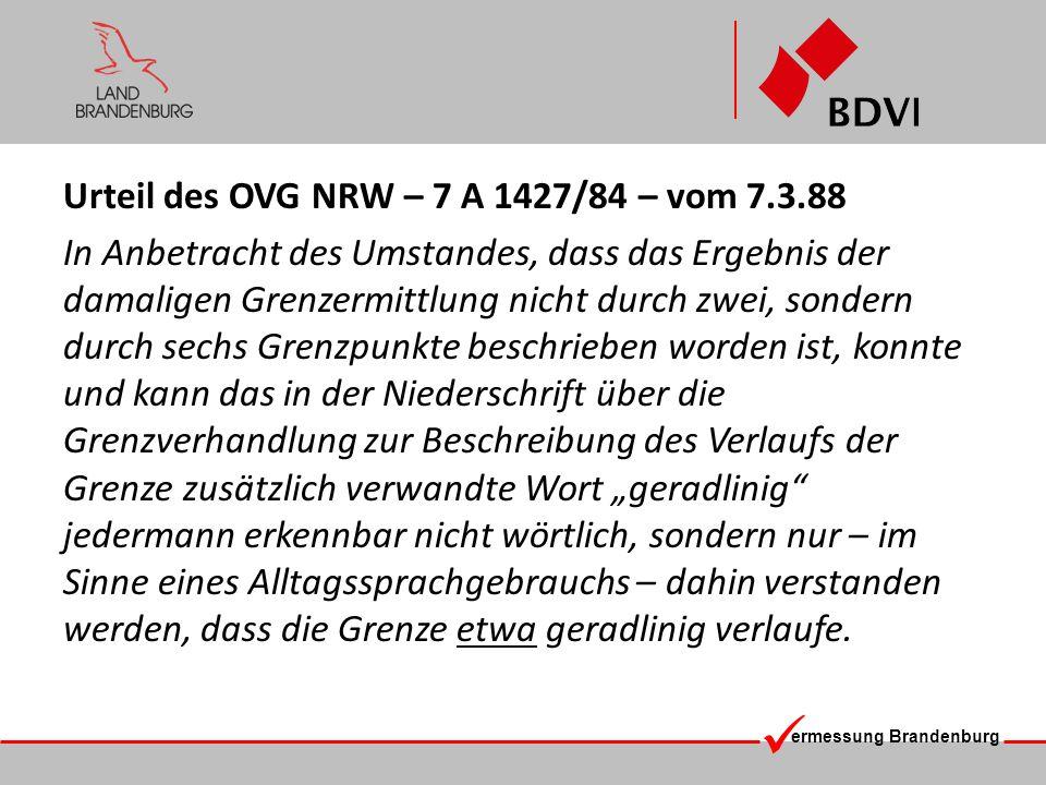 ermessung Brandenburg Urteil des OVG NRW – 7 A 1427/84 – vom 7.3.88 In Anbetracht des Umstandes, dass das Ergebnis der damaligen Grenzermittlung nicht