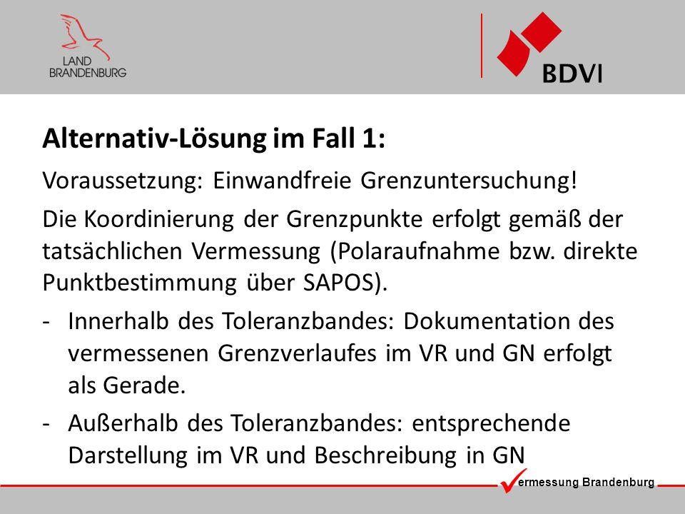 ermessung Brandenburg Alternativ-Lösung im Fall 1: Voraussetzung: Einwandfreie Grenzuntersuchung! Die Koordinierung der Grenzpunkte erfolgt gemäß der