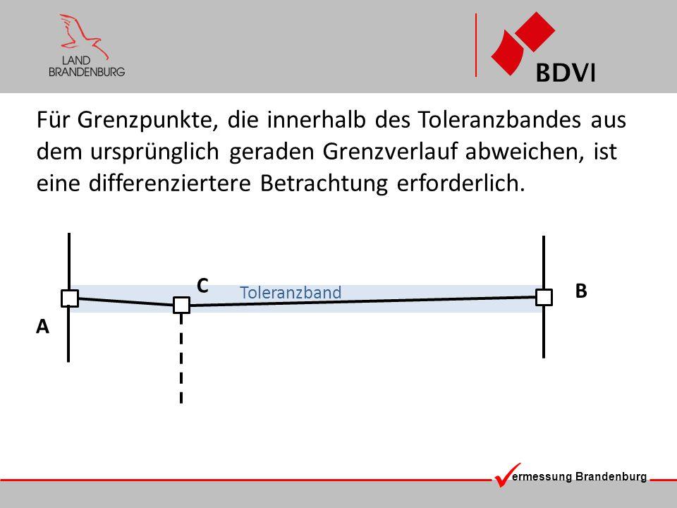ermessung Brandenburg Für Grenzpunkte, die innerhalb des Toleranzbandes aus dem ursprünglich geraden Grenzverlauf abweichen, ist eine differenziertere