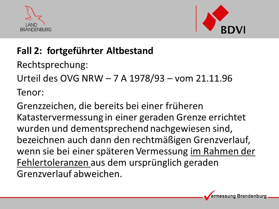 ermessung Brandenburg Fall 2: fortgeführter Altbestand Rechtsprechung: Urteil des OVG NRW – 7 A 1978/93 – vom 21.11.96 Tenor: Grenzzeichen, die bereit