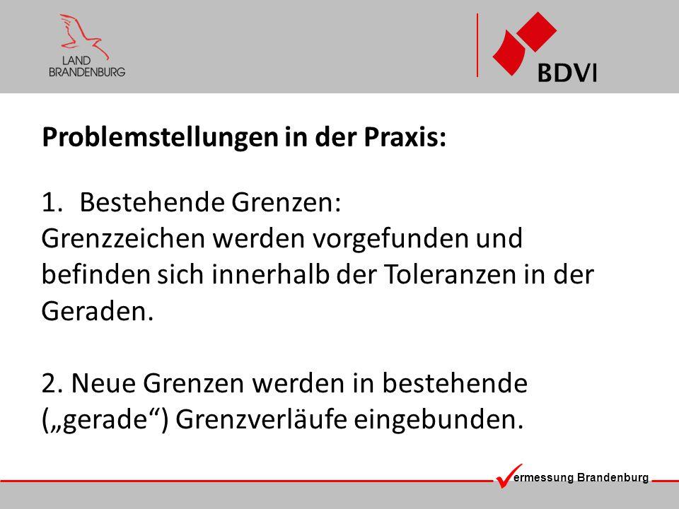 ermessung Brandenburg Rechtswirkung bestehender Grenzzeichen (Abmarkungen) Grundsatz 1: BbgVermG § 12 Grenze Die Grenze ist die geometrisch definierte Verbindungslinie zweier unmittelbar benachbarter Grenzpunkte.
