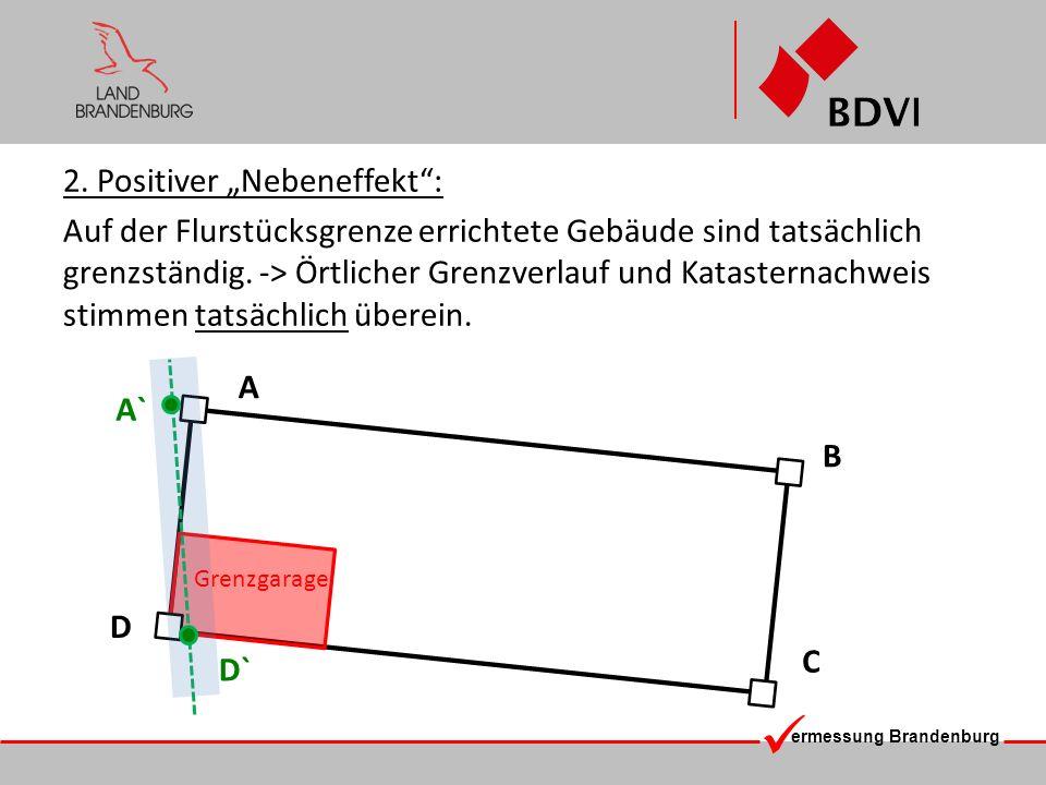 ermessung Brandenburg 2. Positiver Nebeneffekt: Auf der Flurstücksgrenze errichtete Gebäude sind tatsächlich grenzständig. -> Örtlicher Grenzverlauf u