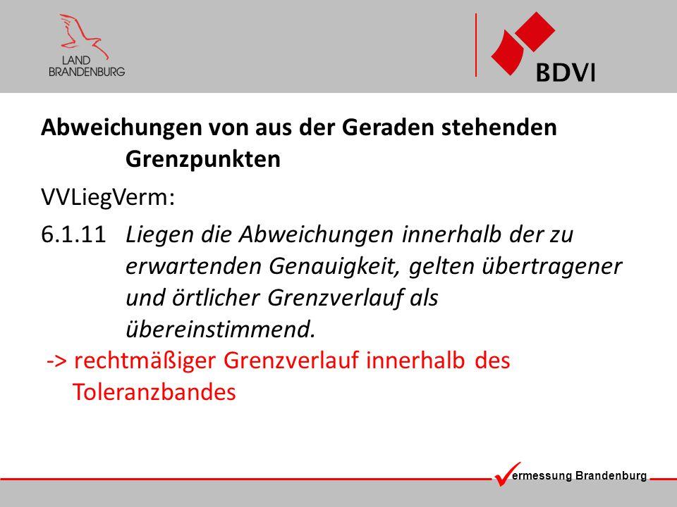 ermessung Brandenburg Abweichungen von aus der Geraden stehenden Grenzpunkten VVLiegVerm: 6.1.11Liegen die Abweichungen innerhalb der zu erwartenden G