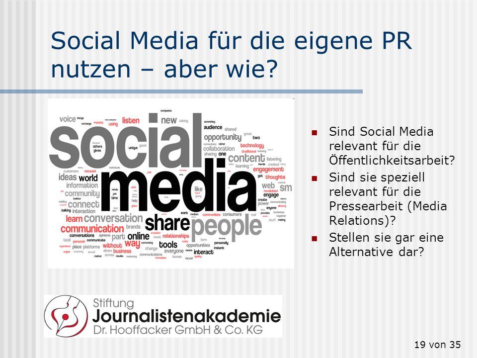 19 von 35 Social Media für die eigene PR nutzen – aber wie? Sind Social Media relevant für die Öffentlichkeitsarbeit? Sind sie speziell relevant für d