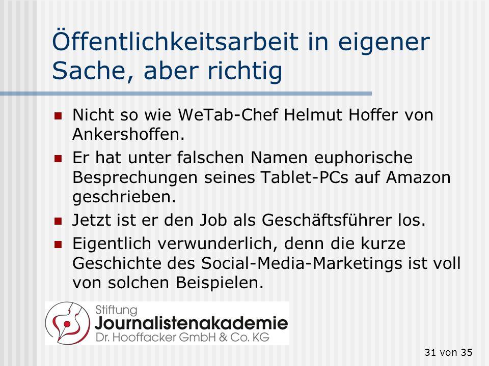 31 von 35 Öffentlichkeitsarbeit in eigener Sache, aber richtig Nicht so wie WeTab-Chef Helmut Hoffer von Ankershoffen. Er hat unter falschen Namen eup