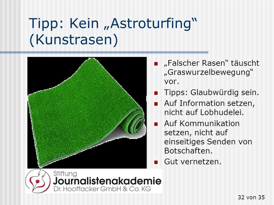 32 von 35 Tipp: Kein Astroturfing (Kunstrasen) Falscher Rasen täuscht Graswurzelbewegung vor. Tipps: Glaubwürdig sein. Auf Information setzen, nicht a