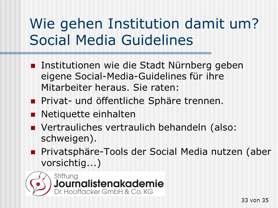 33 von 35 Wie gehen Institution damit um? Social Media Guidelines Institutionen wie die Stadt Nürnberg geben eigene Social-Media-Guidelines für ihre M
