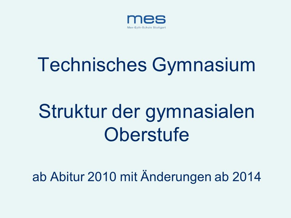 Technisches Gymnasium Struktur der gymnasialen Oberstufe ab Abitur 2010 mit Änderungen ab 2014