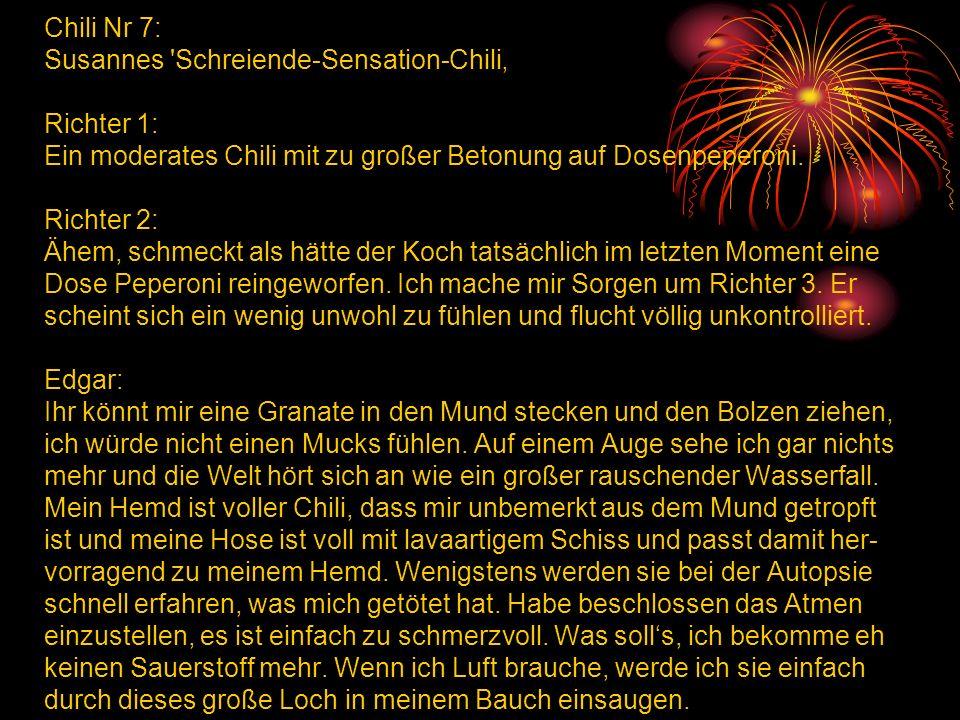 Chili Nr 7: Susannes Schreiende-Sensation-Chili Richter 1: Ein moderates Chili mit zu großer Betonung auf Dosenpeperoni.