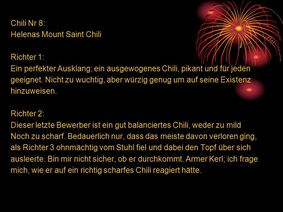 Chili Nr 8: Helenas Mount Saint Chili Richter 1: Ein perfekter Ausklang; ein ausgewogenes Chili, pikant und für jeden geeignet.