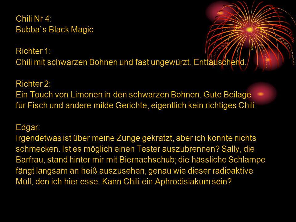 Chili Nr 4: Bubba`s Black Magic Richter 1: Chili mit schwarzen Bohnen und fast ungewürzt.