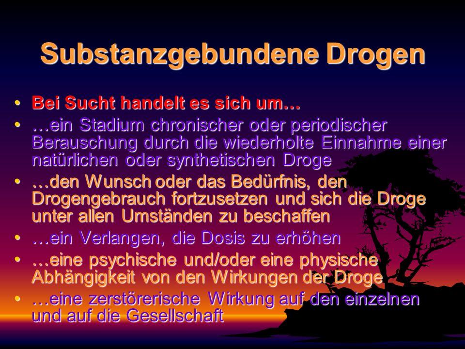 Nichtsubstanzgebundenen Drogen Bei diesen ist es nicht die Einnahme einer Droge, sondern eine Tätigkeit, die zu vergleichbaren Erscheinungen führen kann, aber nicht zu körperlicher Abhängigkeit, wie z.