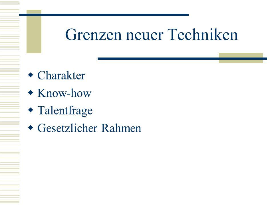 Grenzen neuer Techniken Charakter Know-how Talentfrage Gesetzlicher Rahmen