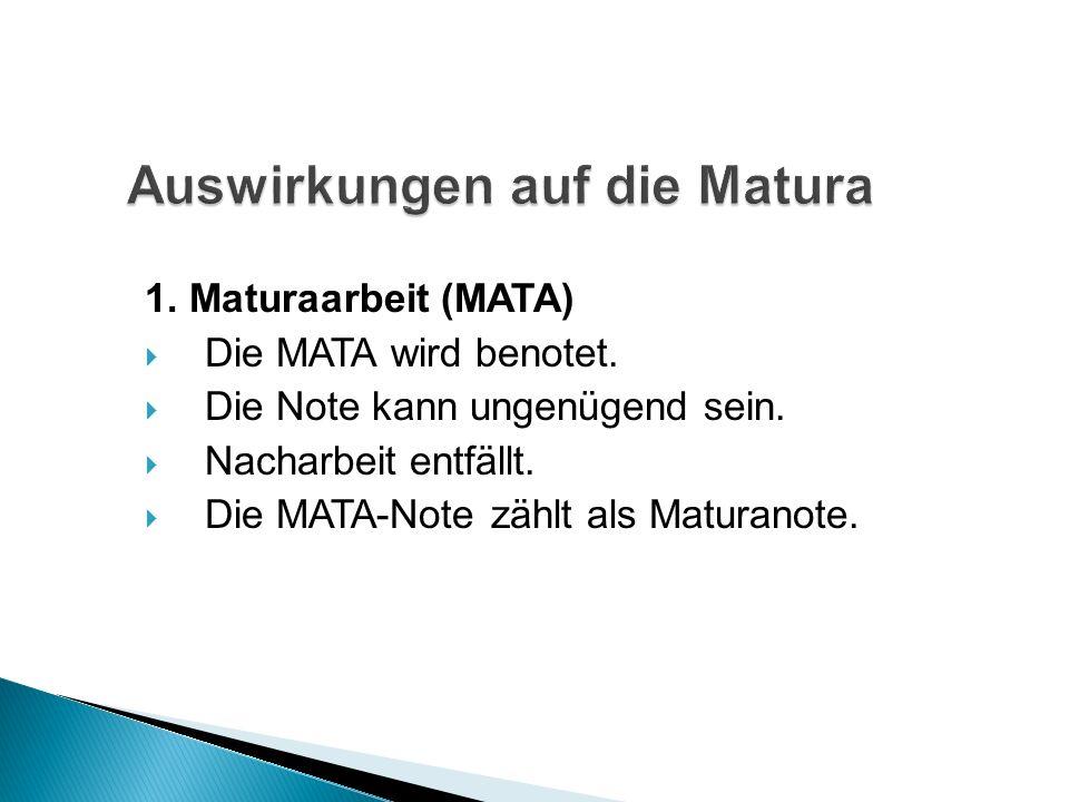 1.Maturaarbeit (MATA) Die MATA wird benotet. Die Note kann ungenügend sein.