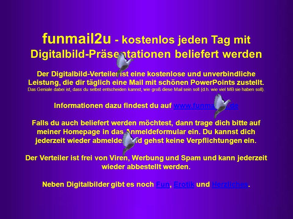 funmail2u - kostenlos jeden Tag mit Digitalbild-Präsentationen beliefert werden Der Digitalbild-Verteiler ist eine kostenlose und unverbindliche Leist