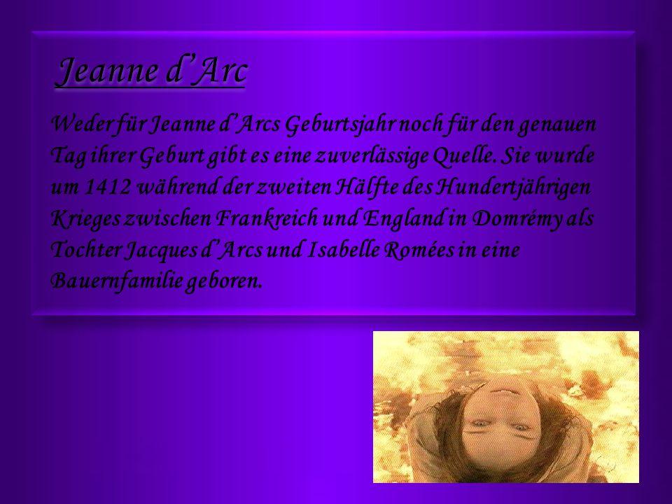Weder für Jeanne dArcs Geburtsjahr noch für den genauen Tag ihrer Geburt gibt es eine zuverlässige Quelle. Sie wurde um 1412 während der zweiten Hälft