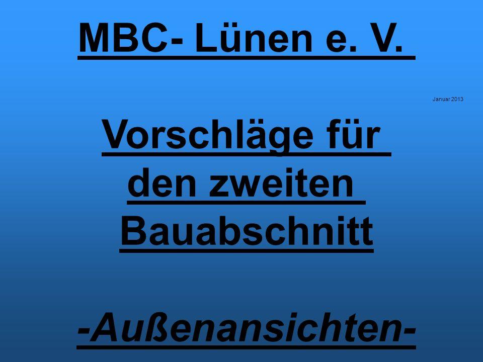 MBC- Lünen e. V. Vorschläge für den zweiten Bauabschnitt -Außenansichten- Januar 2013