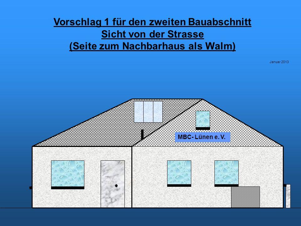 Vorschlag 1 für den zweiten Bauabschnitt Sicht von der Strasse (Seite zum Nachbarhaus als Walm) Januar 2013 MBC- Lünen e.