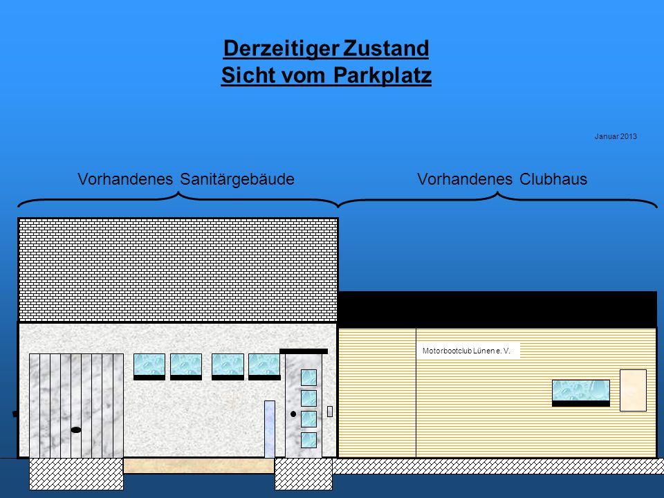 Derzeitiger Zustand Sicht vom Parkplatz Januar 2013 Vorhandenes Sanitärgebäude Motorbootclub Lünen e.