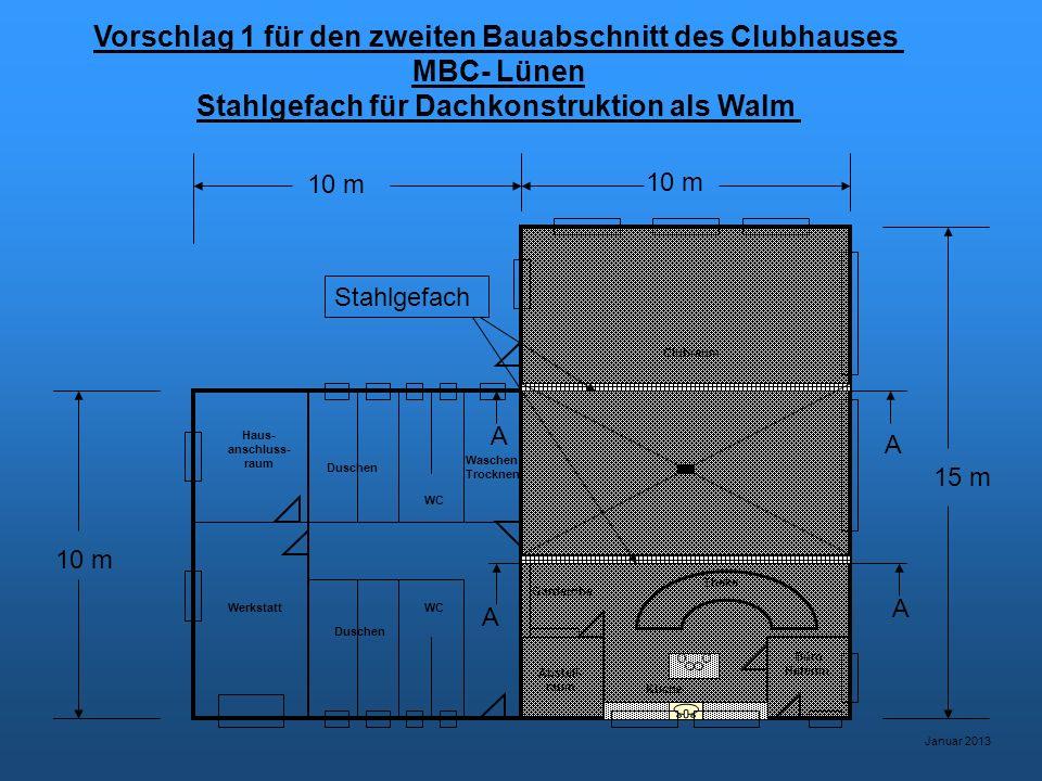 Vorschlag 1 für den zweiten Bauabschnitt des Clubhauses MBC- Lünen Stahlgefach für Dachkonstruktion als Walm Januar 2013 Werkstatt Haus- anschluss- raum WC Duschen Waschen Trocknen Abstell- raum Küche Büro Hafenm.