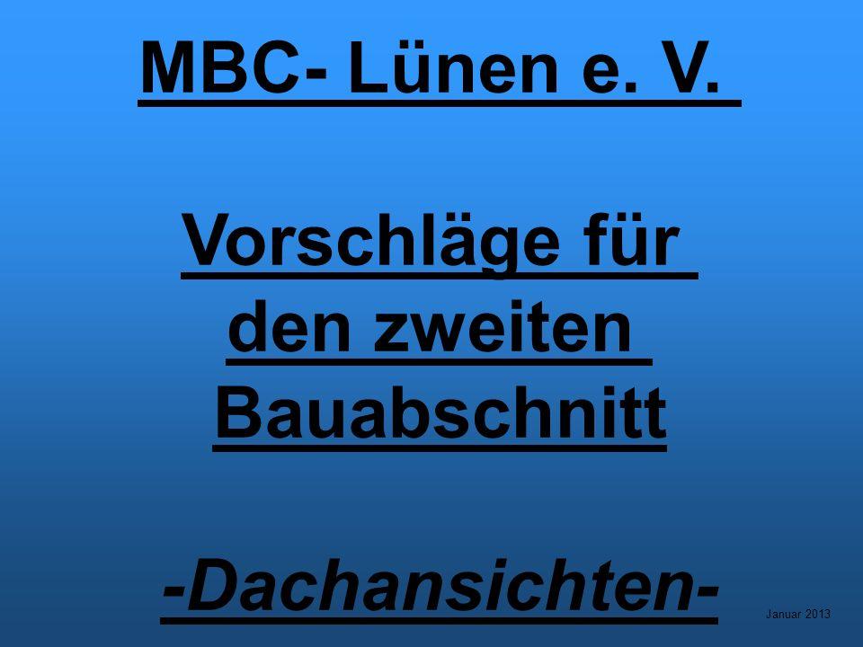 MBC- Lünen e. V. Vorschläge für den zweiten Bauabschnitt -Dachansichten- Januar 2013