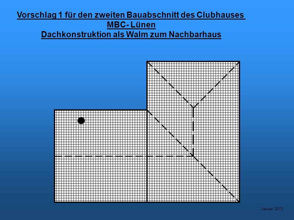Vorschlag 1 für den zweiten Bauabschnitt des Clubhauses MBC- Lünen Dachkonstruktion als Walm zum Nachbarhaus Januar 2013