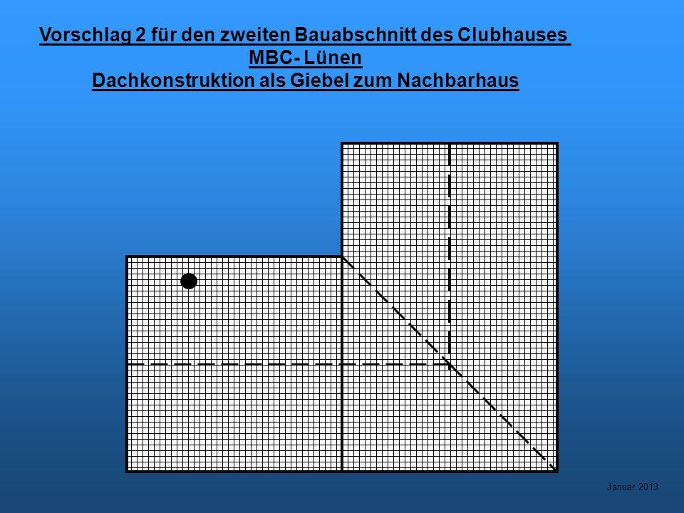 Vorschlag 2 für den zweiten Bauabschnitt des Clubhauses MBC- Lünen Dachkonstruktion als Giebel zum Nachbarhaus Januar 2013