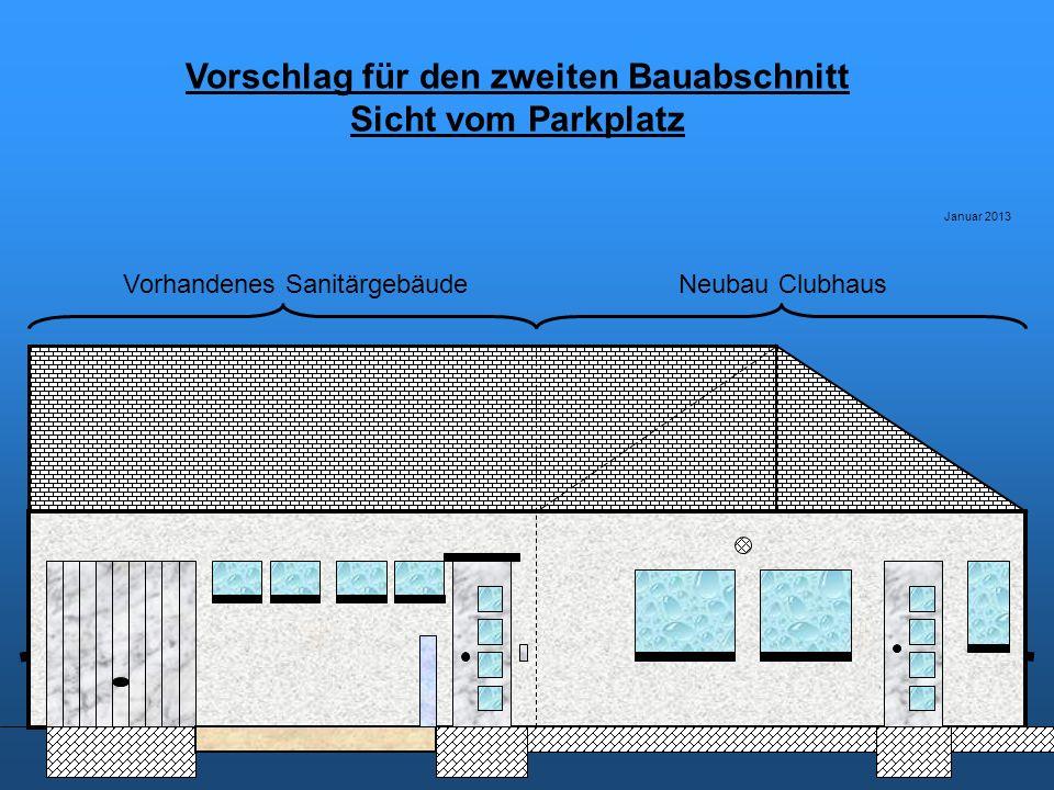 Vorschlag für den zweiten Bauabschnitt Sicht vom Parkplatz Januar 2013 Vorhandenes SanitärgebäudeNeubau Clubhaus