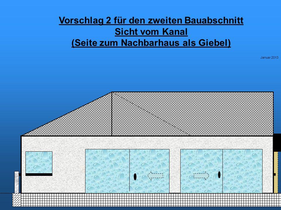 Vorschlag 2 für den zweiten Bauabschnitt Sicht vom Kanal (Seite zum Nachbarhaus als Giebel) Januar 2013