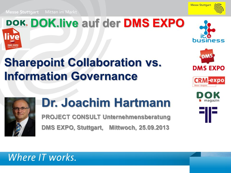 1 DOK Sharepoint ForumSharePoint vs. Information MangementDr. Joachim Hartmann Sharepoint Collaboration vs. Information Governance Dr. Joachim Hartman