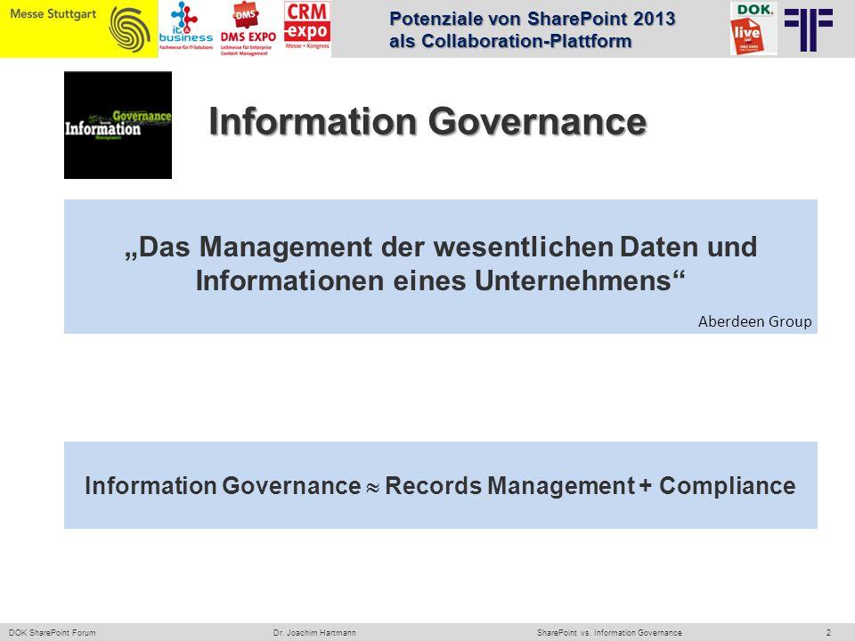2 DOK SharePoint ForumSharePoint vs. Information GovernanceDr. Joachim Hartmann Information Governance Das Management der wesentlichen Daten und Infor