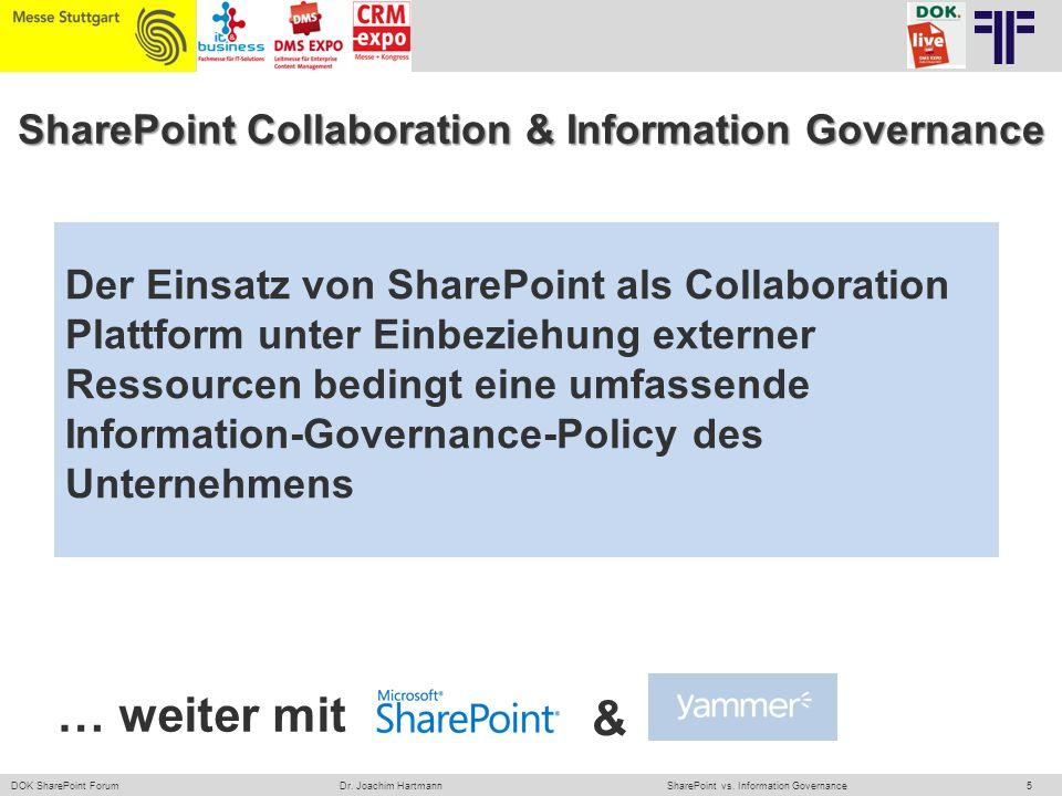 5 DOK SharePoint ForumSharePoint vs. Information GovernanceDr. Joachim Hartmann SharePoint Collaboration & Information Governance Der Einsatz von Shar