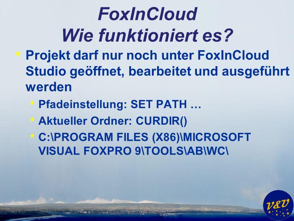 FoxInCloud Wie funktioniert es? * Projekt darf nur noch unter FoxInCloud Studio geöffnet, bearbeitet und ausgeführt werden * Pfadeinstellung: SET PATH
