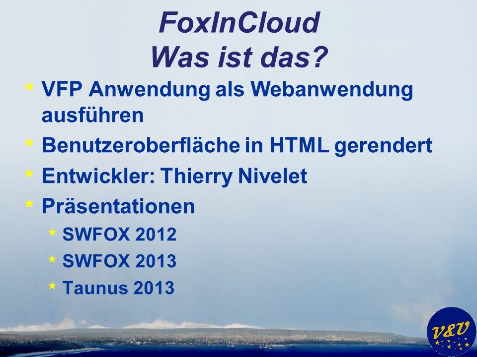 FoxInCloud Was ist das? * VFP Anwendung als Webanwendung ausführen * Benutzeroberfläche in HTML gerendert * Entwickler: Thierry Nivelet * Präsentation