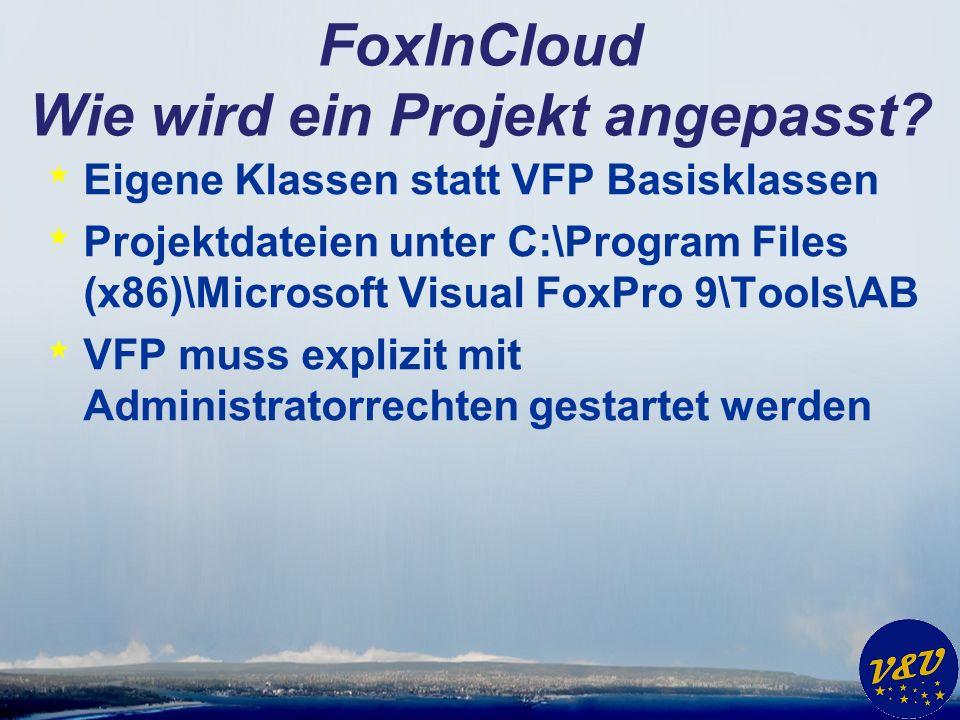 * Eigene Klassen statt VFP Basisklassen * Projektdateien unter C:\Program Files (x86)\Microsoft Visual FoxPro 9\Tools\AB * VFP muss explizit mit Administratorrechten gestartet werden FoxInCloud Wie wird ein Projekt angepasst