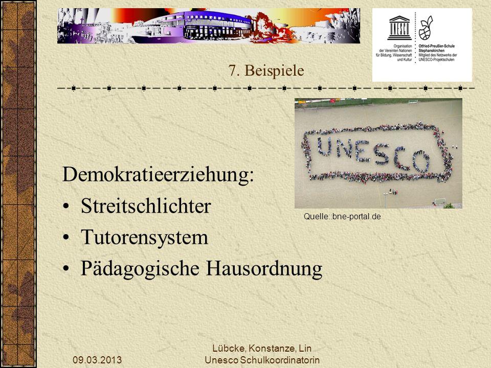 09.03.2013 Lübcke, Konstanze, Lin Unesco Schulkoordinatorin 7. Beispiele Demokratieerziehung: Streitschlichter Tutorensystem Pädagogische Hausordnung